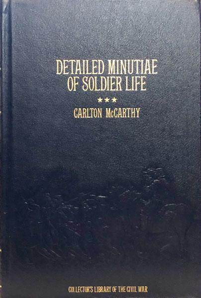 Detailed Minutiae of Soldier Life in the Army of Northern Virginia 1861-1865