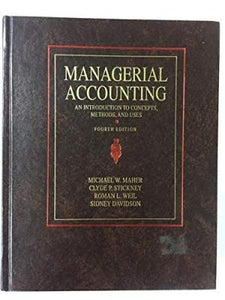Managerial Accounting : An Introduction to Concepts, Methods, and Uses