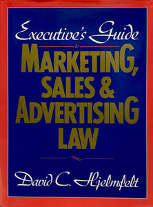 Executive's Guide to Marketing, Sales & Advertising Law