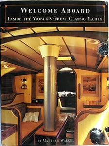 Welcome Aboard Inside the World's Great Classic Yachts