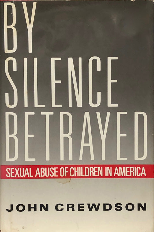 By Silence Betrayed : Sexual Abuse of Children in America