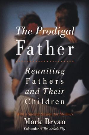 The Prodigal Father : Reuniting Fathers and Their Children