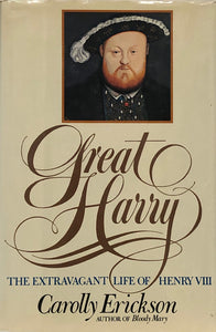 Great Harry: The Extravagant Life of Henry VIII
