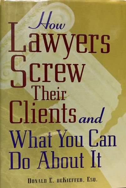 How Lawyers Screw Their Clients and What you Can Do About It