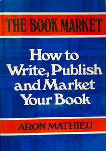 The Book Market: How To Write, Publish and Market Your Book