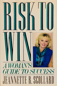 Risk To Win: A Woman's Guide To Success