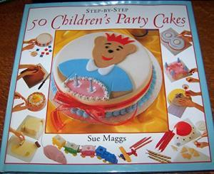 Step-by-Step 50 Children's Party Cakes
