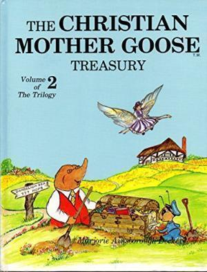 The Christian Mother Goose Treasury Volume 2 of The Trilogy