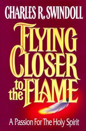 Flying Closer To The Flame : A Passion For The Holy Spirit
