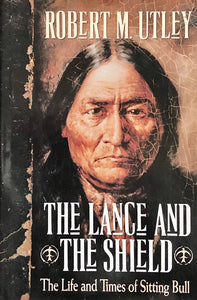 The Lance And The Shield - The Life and Times of Sitting Bull