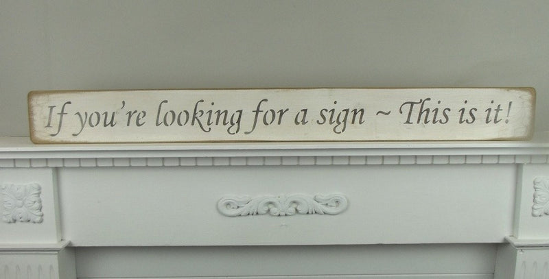 If your looking for a sign - This is it! sign
