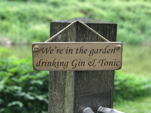 We're in the garden drinking G&T small wooden sign natural