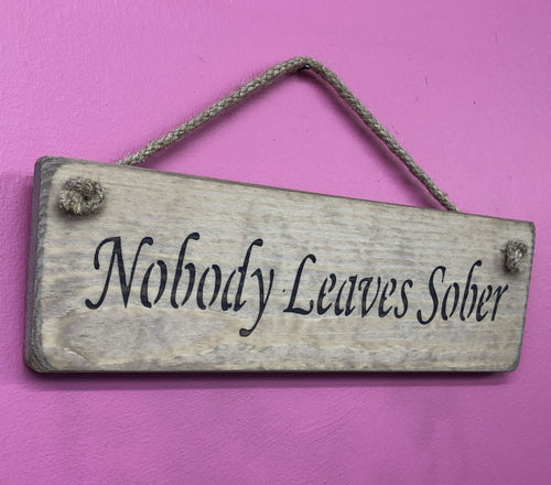 Nobody leaves sober small wooden sign