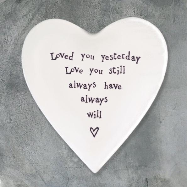 Loved you yesterday, love you still always have always will - Porcelain Heart Coaster - Daisy Park