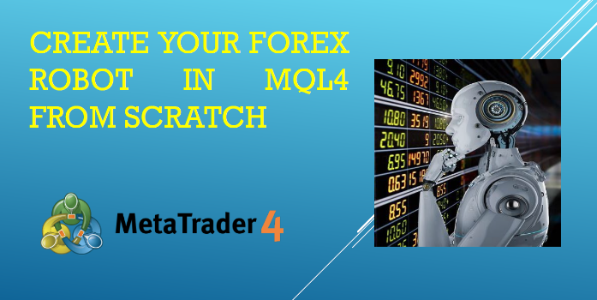 Create your Forex Robot in MQL4 from scratch