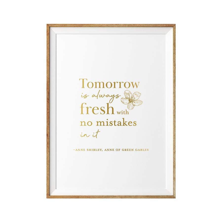 Tomorrow Is Always Fresh Limited Edition Quote Print