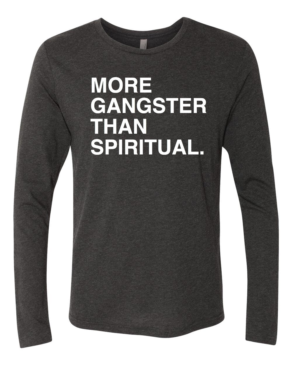 MORE GANGSTER THAN SPIRITUAL. Long Sleeve Unisex