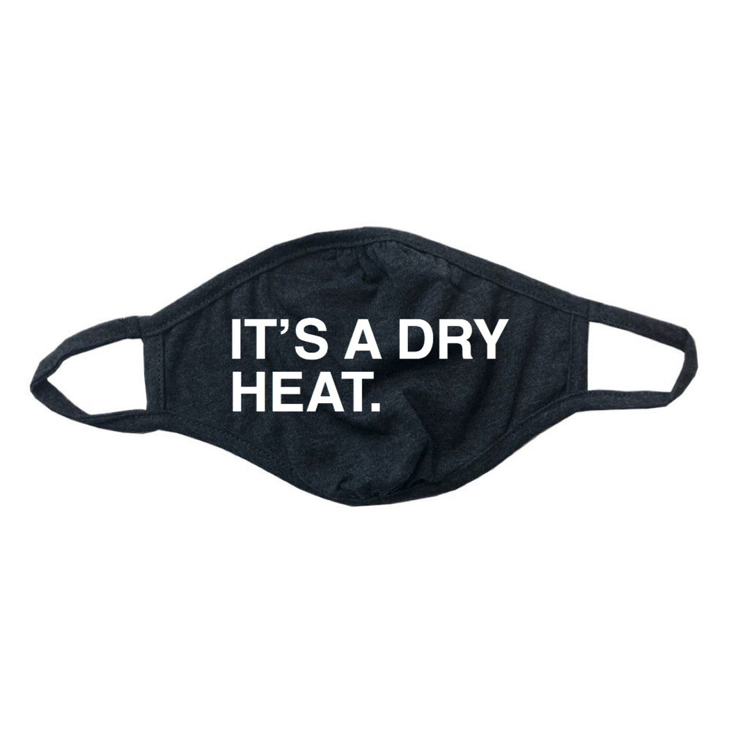 IT'S A DRY HEAT_FACE MASK