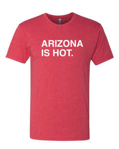 ARIZONA IS HOT. Unisex T-Shirt