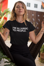 Load image into Gallery viewer, I'M ALLERGIC TO PEOPLE. Unisex t-shirt