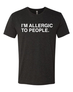 I'M ALLERGIC TO PEOPLE. Unisex t-shirt