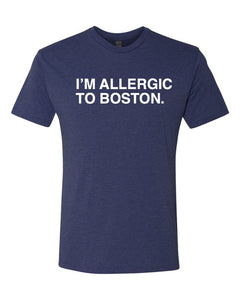 I'M ALLERGIC TO BOSTON. Unisex T-shirt