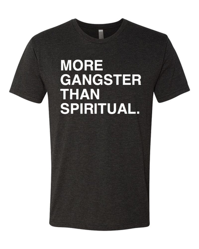 MORE GANGSTER THAN SPIRITUAL. Unisex t-shirt
