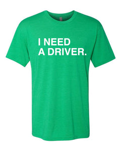 I NEED A DRIVER. Unisex T-Shirt