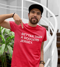 Load image into Gallery viewer, BETTER THAN A DODGERS JERSEY. Red Unisex T-Shirt