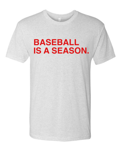 BASEBALL IS A SEASON. Unisex t-shirt