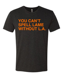 YOU CAN'T SPELL LAME WITHOUT L.A. Unisex T-shirt