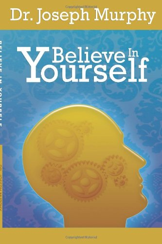 Believe In Yourself: Joseph Murphy: 9781607965206: Amazon.com: Books