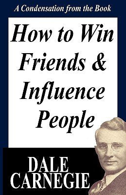 HOW TO WIN FRIENDS AND INFLUENCE PEOPLE: A CONDENSATION FROM THE BOOK by DALE CARNEGIE
