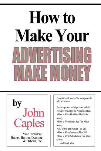 How to Make Your Advertising Make Money: John Caples: 9781607964612: Amazon.com: Books