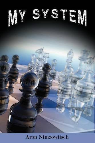 My System: Winning Chess Strategies by Nimzowitsch, Aron (2012): Amazon.com: Books