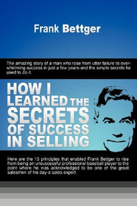 By Frank Bettger How I Learned the Secrets of Success in Selling [Paperback]: Amazon.com: Books