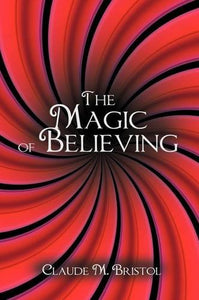 The Magic of Believing: Claude M. Bristol: 9781607963592: Amazon.com: Books
