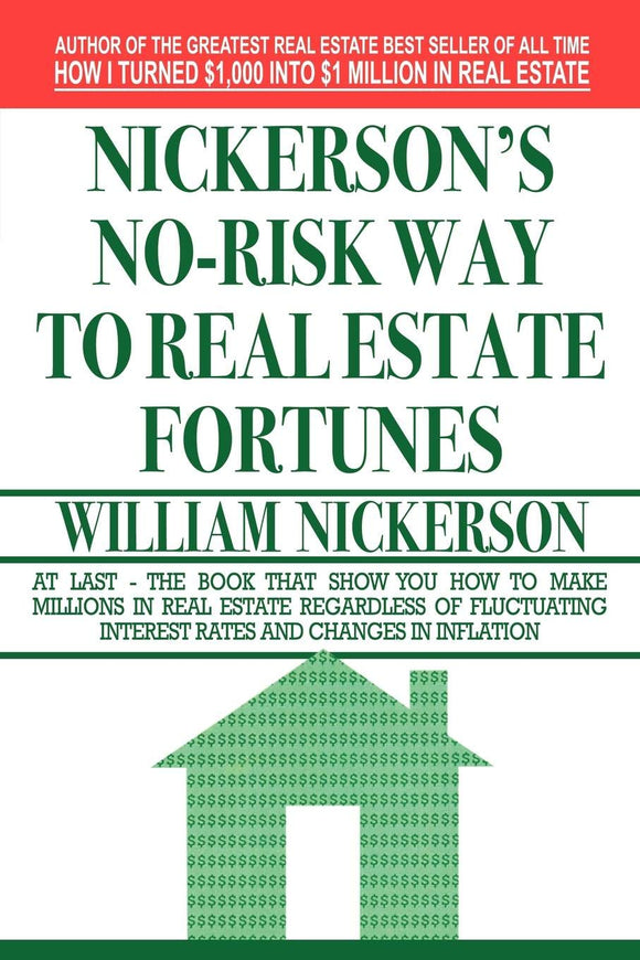 Nickerson's No-Risk Way to Real Estate Fortunes: William Nickerson: 9781607964643: Amazon.com: Books