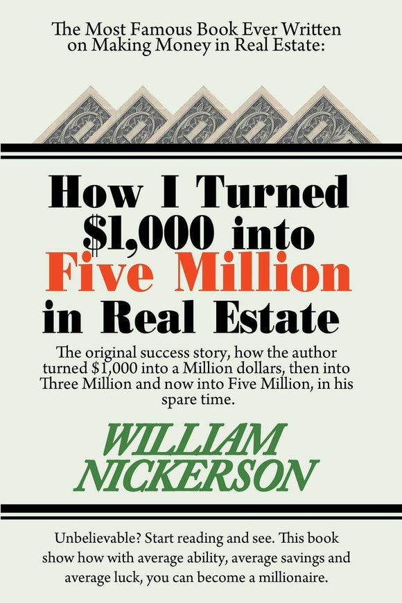 How I Turned $1, 000 into Five Million in Real Estate in My Spare Time: William Nickerson: 9781607966746: Amazon.com: Books