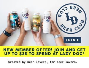 Picture of hands holding cans of beer.  LD Beer Club.  Created by beer lovers, for beer lovers.  Click to join.  New Member Offer! Join and get up to $25 to spend at Lazy Dog.*