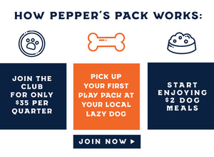How Pepper's Pack works: 1) Join the club for only $35 per quarter 2) Pick up your first play pack at your local Lazy Dog 3) Start enjoying $2 dog meals.  Click to join now!
