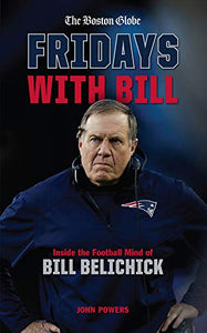 Fridays with Bill: Inside the Football Mind of Bill Belichick