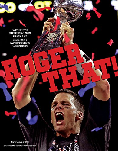 Roger That!: With Fifth Super Bowl Win, Brady and Belichick's Patriots Show Who's Boss