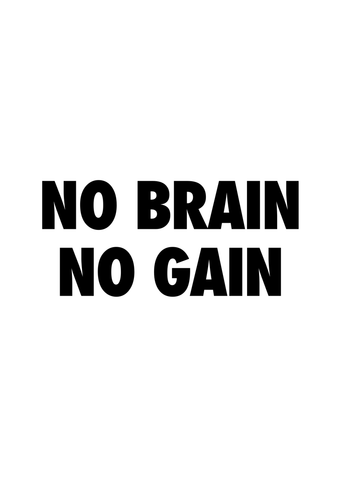 No Brain No Gain