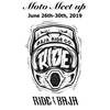 RIDE BAJA MOTO MEET UP JUNE 26-30th, 2019