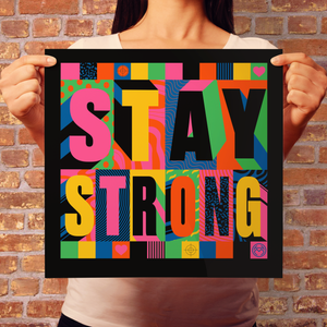 STAY STRONG (Type) Limited Edition of 50
