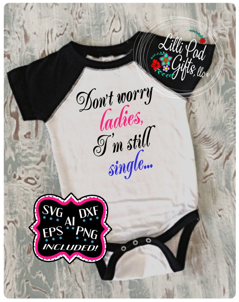 Don't worry ladies I'm still single    - SVG,DXF,EPS,AI,PNG Cut File Design