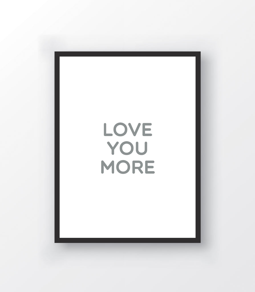 Love You More Print - The Urban Nursery