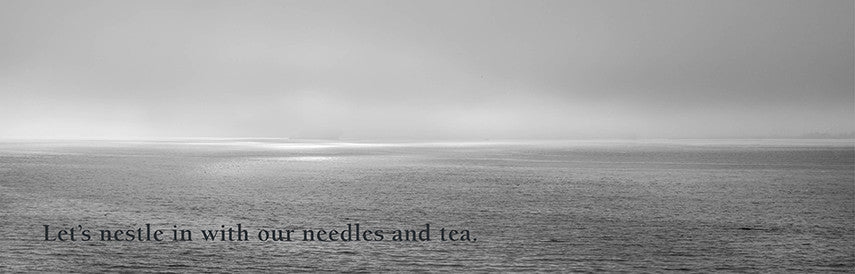 Let's nestle with our needles and tea.
