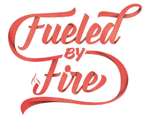 FUELD BY FIRE